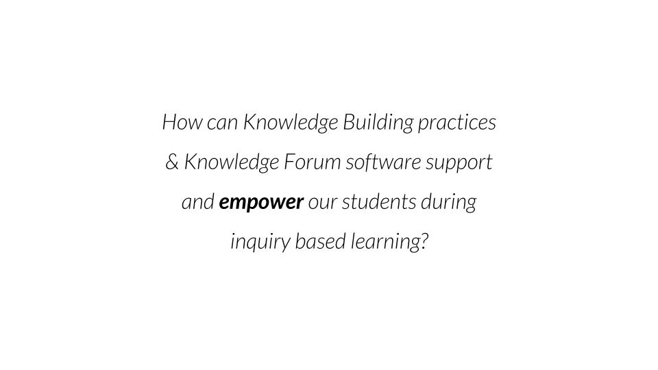 Quote: How can KB and KF practices support and empower our students during inquiry-based learning?